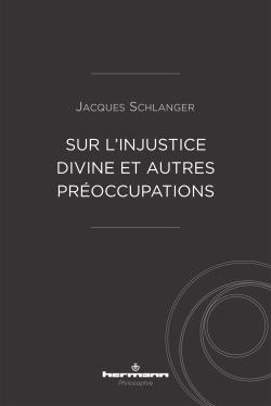 J. Schlanger, Sur l'injustice divine et autres préoccupations