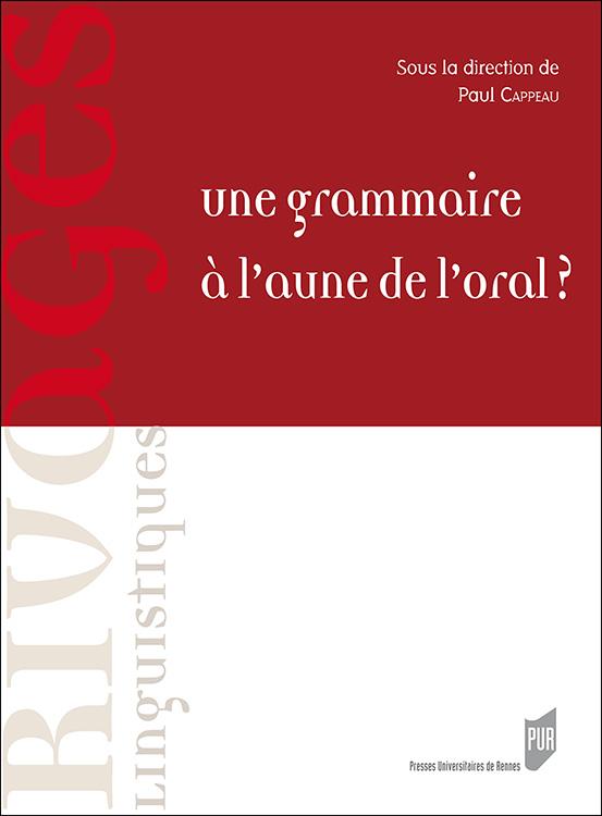 P. Cappeau (dir.), Une grammaire à l'aune de l'oral ?