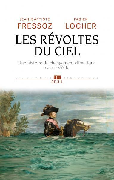 J-B. Fressoz, F. Locher, Les Révoltes du ciel. Une histoire du changement climatique XVe-XXe siècle