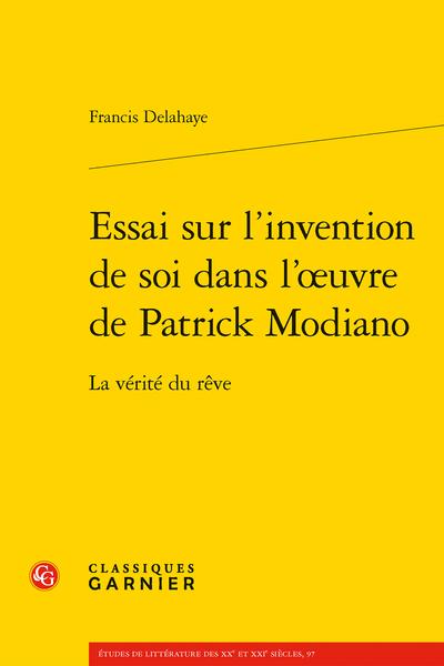 F. Delahaye, Essai sur l'invention de soi dans l'œuvre de Patrick Modiano. La vérité du rêve