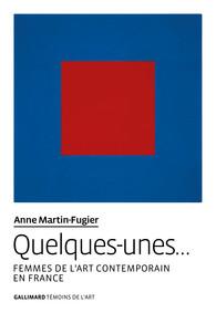 A. Martin-Fugier, Quelques-unes… Femmes de l'art contemporain en France