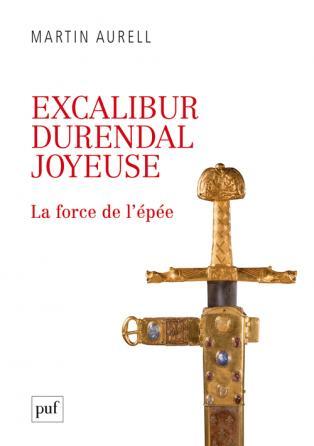 M. Aurell, Excalibur, Durendal, Joyeuse : la force de l'épée