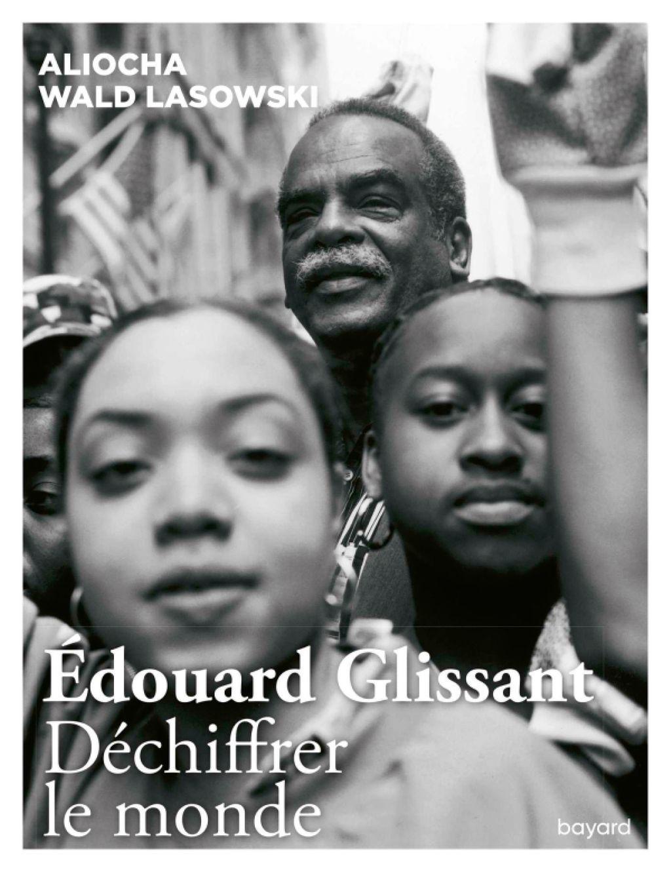 A. Wald Lasowski, Edouard Glissant. Déchiffrer le monde