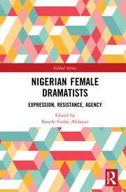 B. F. Afolayan. (ed.) Nigerian Female Dramatists. Expression, Resistance, Agency