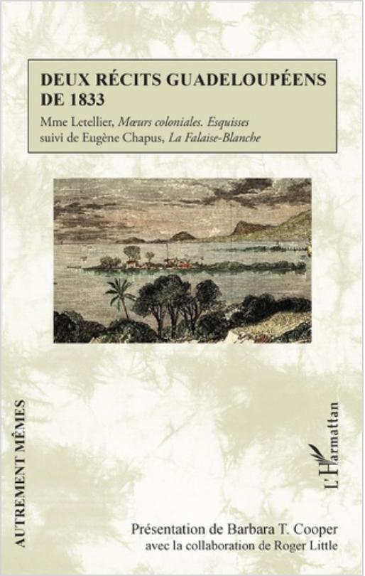 B. T. Cooper (dir.), Deux récits guadeloupéens de 1833. Mme Letellier, Mœurs coloniales. Esquisses. Suivi de Eugène Chapus, La Falaise-Blanche