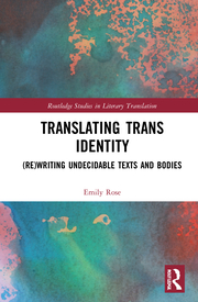 E. Rose. Translating Trans Identity. (Re)Writing Undecidable Texts and Bodies