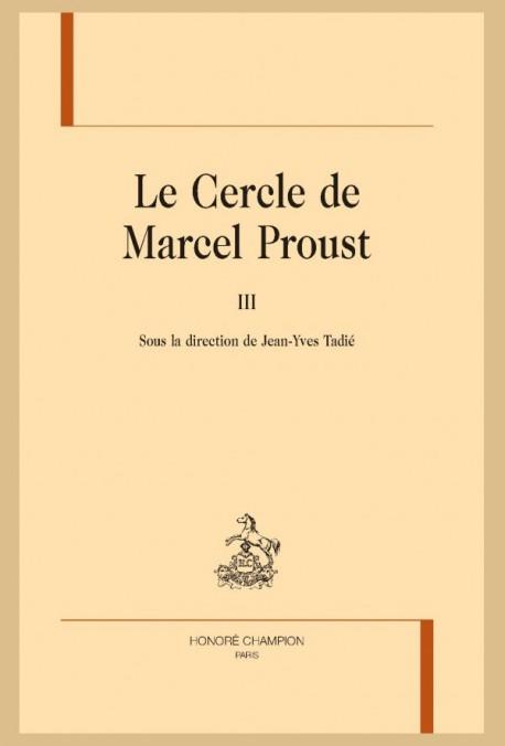 J.-Y. Tadié (dir.), Le Cercle de Marcel Proust, t. III