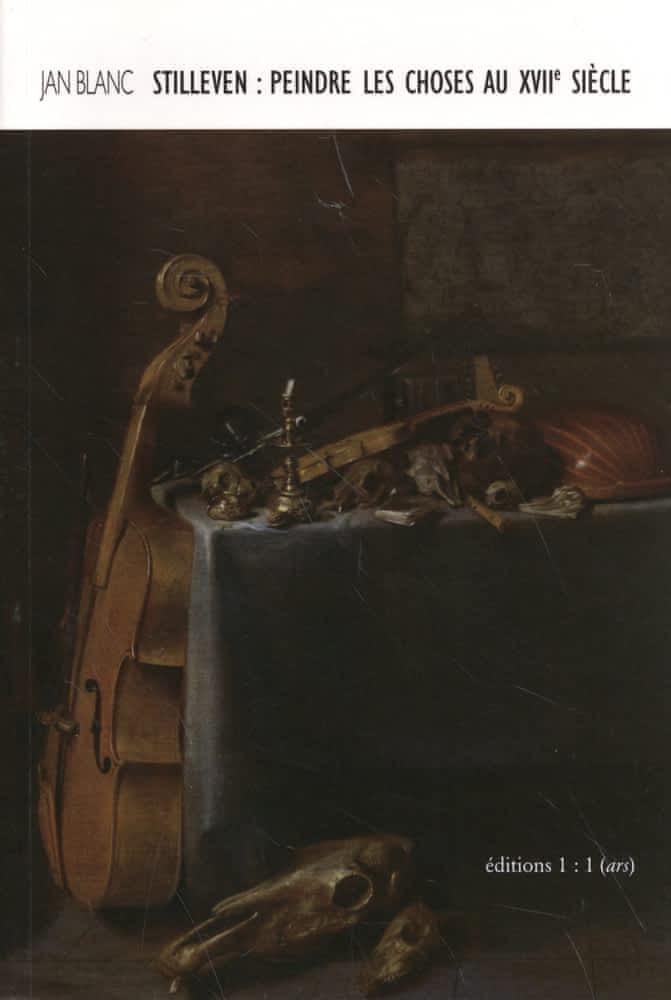 J. Blanc, Stilleven. Peindre les choses au XVIIe siècle