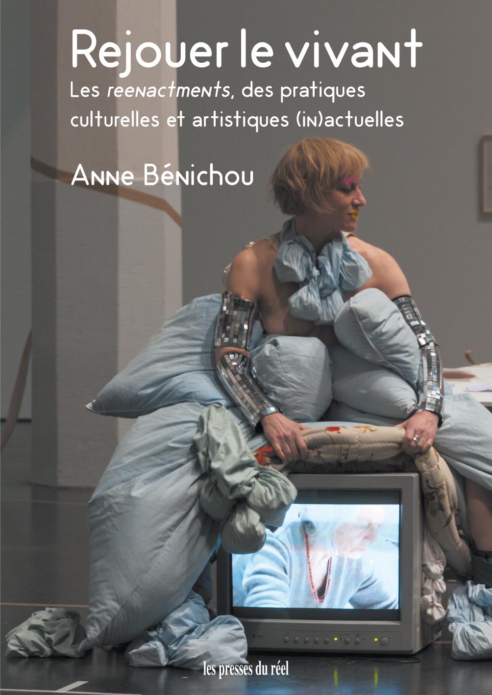 A. Bénichou, Rejouer le vivant. Les reenactments, des pratiques culturelles et artistiques (in)actuelles