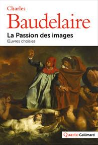 Ch. Baudelaire, La Passion des images. Œuvres choisies