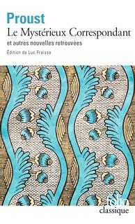 M. Proust, Le Mystérieux Correspondant et autres nouvelles retrouvées (éd. L. Fraisse, poche)