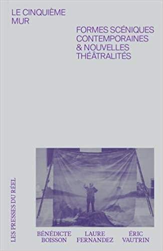 B. Boisson, L. Fernandez, E. Vautrin (dir.), Le cinquième mur : Formes scéniques contemporaines & nouvelles théâtralités