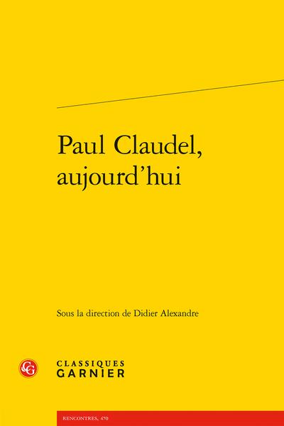 D. Alexandre (dir.), Paul Claudel, aujourd'hui