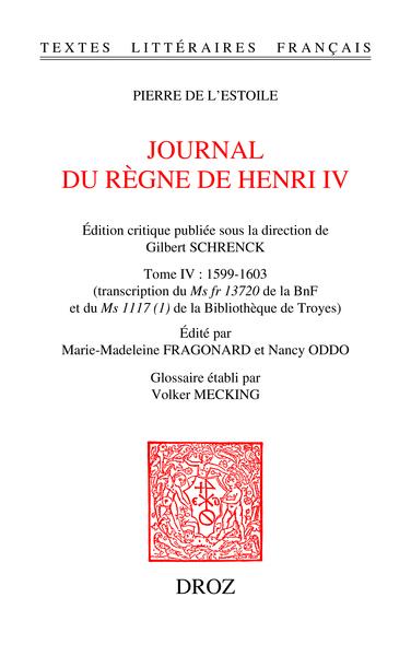 Pierre de L'Estoile, Le Journal du règne de Henri IV, t. IV, 1599-1603 (éd. M.-M. Fragonard & N.Oddo)