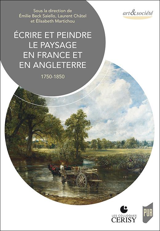 É. Beck Saiello, L. Châtel et É. Martichou (dir.), Écrire et peindre le paysage en France et en Angleterre. 1750-1850