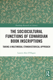 L. Alex O'Hagan. The Sociocultural Functions of Edwardian Book Inscriptions. Taking a Multimodal Ethnohistorical Approach