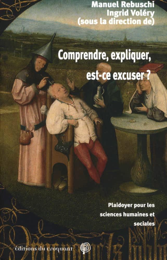 M. Rebuscho, I. Voléry, Comprendre, expliquer, est-ce excuser ? Plaidoyer pour les sciences humaines et sociales