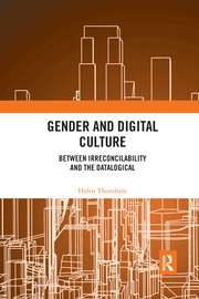 H. Thornham. Gender and Digital Culture. Between Irreconcilability and the Datalogical
