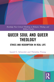 L. C. Schneider. T. Nikki Young. Queer Soul and Queer Theology. Ethics and Redemption in Real Life