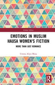 U. Aliyu Musa. Emotions in Muslim Hausa Women's Fiction. More than Just Romance