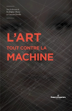 R. Olcèse, V. Deville (dir.), L'art tout contre la machine