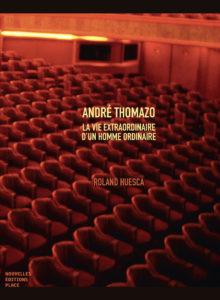 R. Huesca, André Thomazo, la vie extraordinaire d'un homme ordinaire