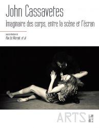 A. de Morant, C. Saturnino, J. Savelli, J-P. Trias. (dir.). John Cassavetes. Imaginaires des corps, entre la scène et l'écran