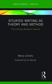 M. Livholts. Situated Writing as Theory and Method.The Untimely Academic Novella