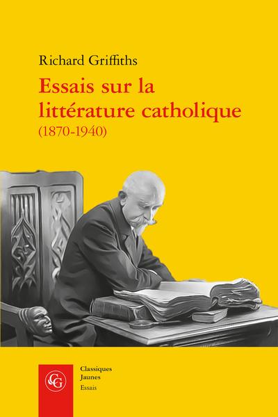 R. Griffiths, Essais sur la littérature catholique (1870-1940). Pèlerins de l'absolu