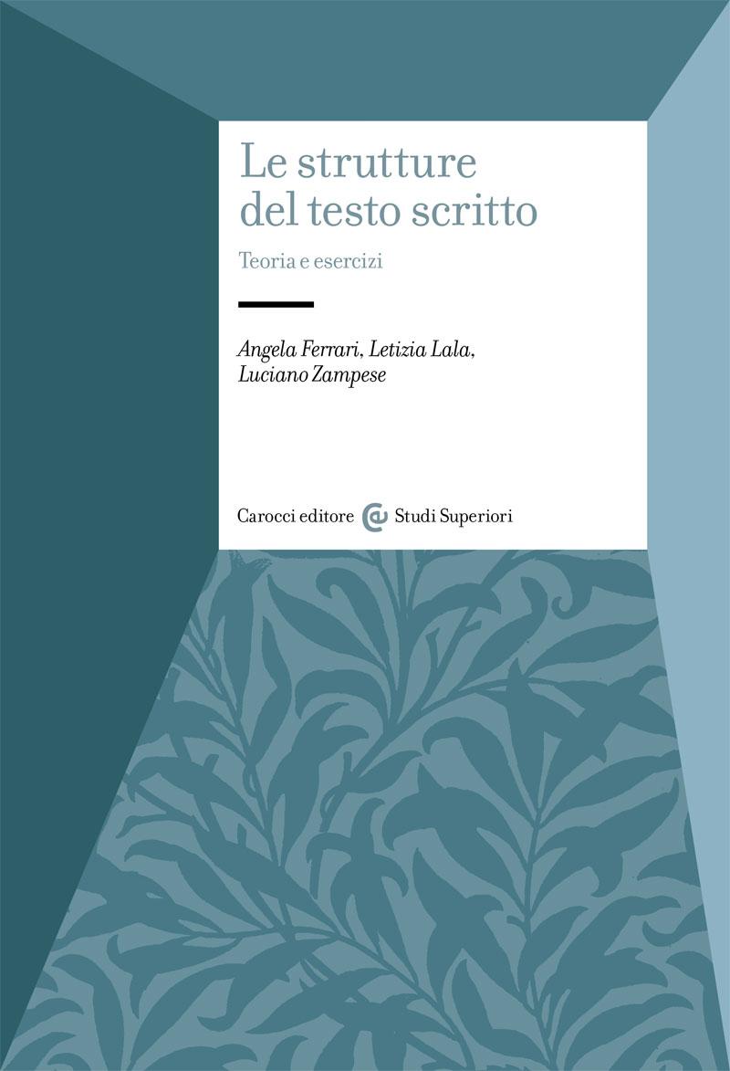 A. Ferrari, L. Lala, L. Zampese, Le strutture del testo scritto. Teoria e esercizi