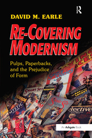 D. M. Earle. Re-Covering Modernism. Pulps, Paperbacks, and the Prejudice of Form
