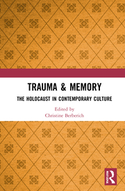 C. Berberich. (ed.). Trauma & Memory. The Holocaust in Contemporary Culture