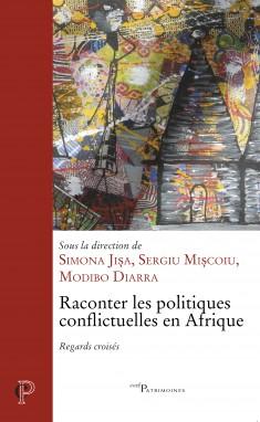 S. Jișa, S. Mișcoiu, M. Diarra (dir.), Raconter les politiques conflictuelles en Afrique. Regards croisés.