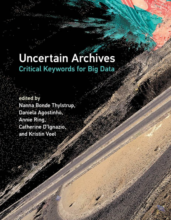 N. Bonde Thylstrup, D. Agostinho, A. Ring, C. D'Ignazio, K. Veel (dir.), Uncertain Archives. Critical Keywords for Big Data