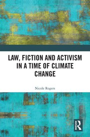 N. Rogers. Law, Fiction and Activism in a Time of Climate Change