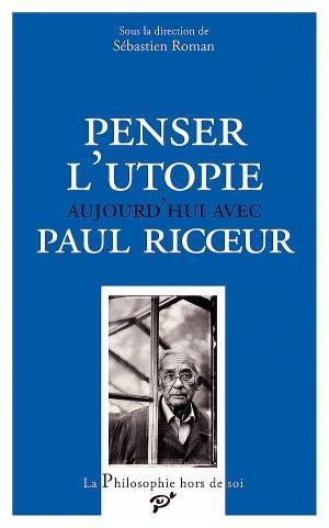 S. Roman,Penser l'utopie aujourd'hui avec Paul Ricœur