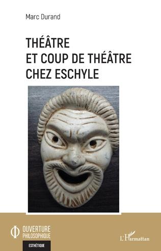 M. Durand, Théâtre et coup de théâtre chez Eschyle