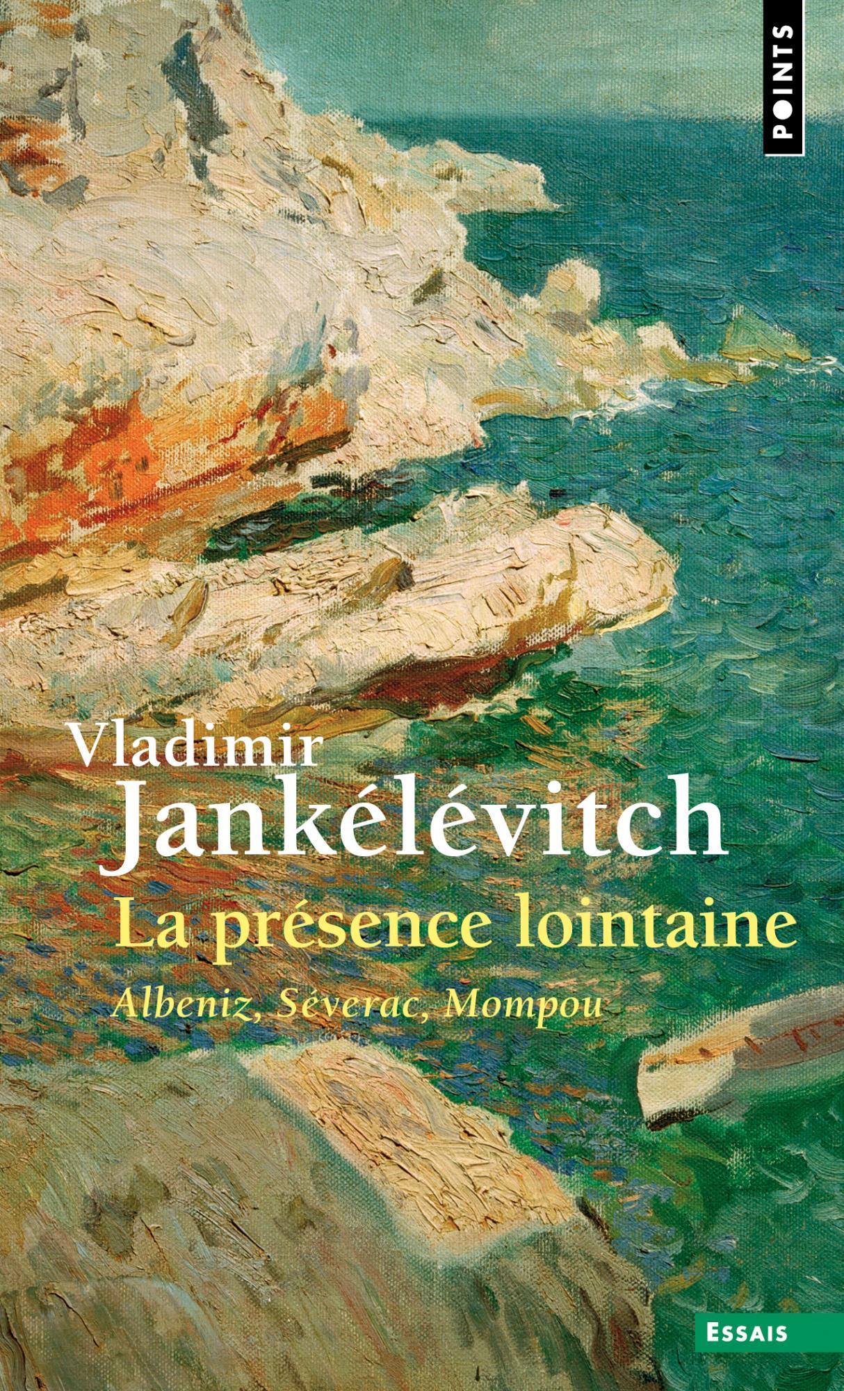 V. Jankélévic,La Présence lointaine.Albeniz, Séverac, Mompou