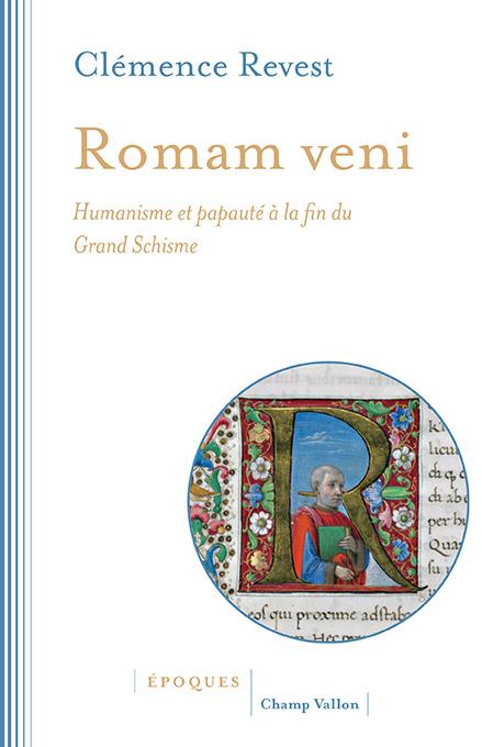 C. Revest, Romam veni. Humanisme et papauté à la fin du Grand Schisme