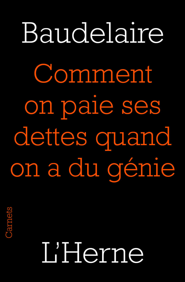 C. Baudelaire, Comment on paie ses dettes quand on a du génie