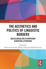 H. Grönstrand, M. Huss, R. Kauranen (ed.). The Aesthetics and Politics of Linguistic Borders. Multilingualism in Northern European Literature