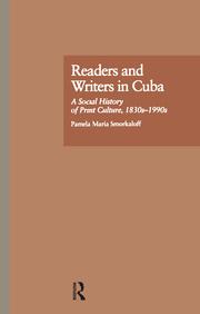 P. M. Smorkaloff. Readers and Writers in Cuba. A Social History of Print Culture, l830s-l990s