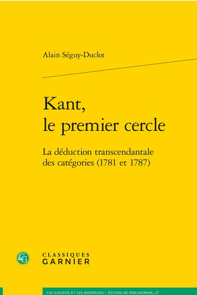 A. Séguy-Duclot, Kant, le premier cercle. La déduction transcendantale des catégories (1781 et 1787)