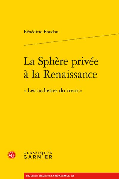 B. Boudou, La Sphère privée à la Renaissance. « Les cachettes du cœur »