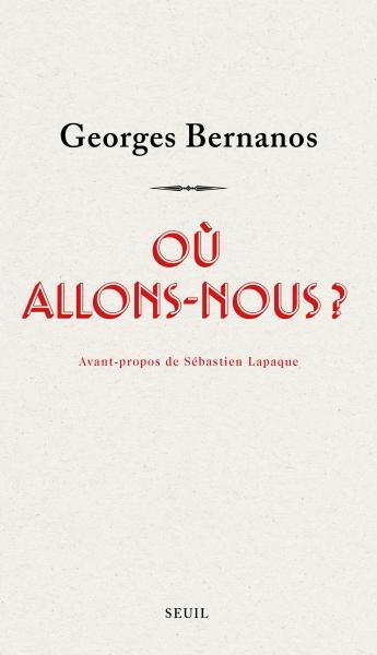 G. Bernanos, Où allons-nous ?  (avant-propos de S. Lapaque)