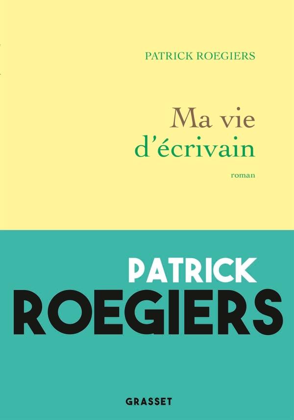 P. Roegiers, Ma vie d'écrivain