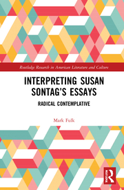 Mark K. Fulk. Interpreting Susan Sontag's Essays. Radical Contemplative