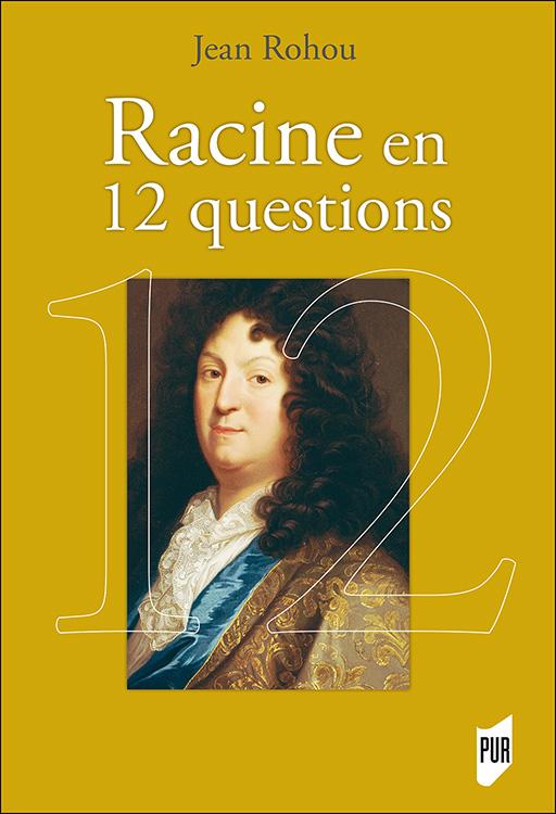 Rencontre avec J. Rohou autour de Racine en douze questions (en ligne)