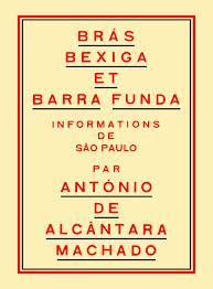 A. de Alcântara Machado, Brás, Bexiga et Barra Funda. Informations de São Paulo (inédit en fr.)