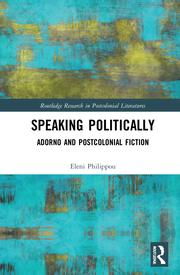 E. Philippou. Speaking Politically. Adorno and Postcolonial Fiction